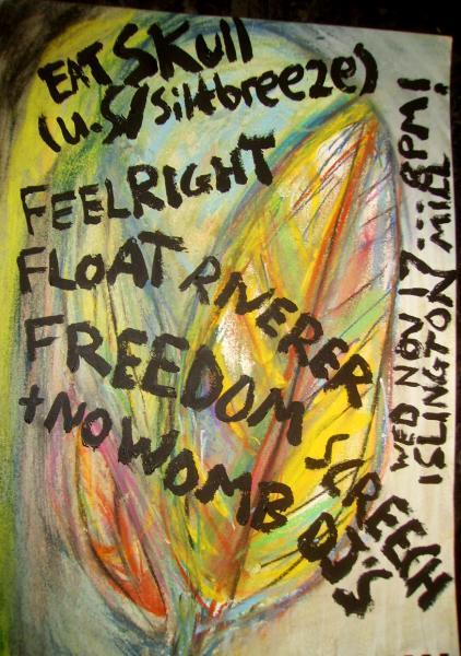 Eat Skull, Feel Right, Float Riverer, Freedom, No Womb
