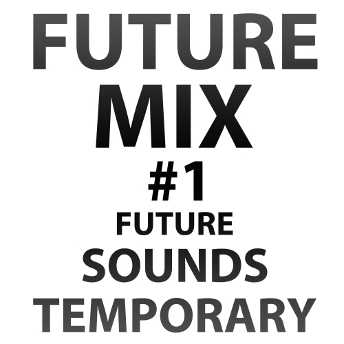 Futuresoundstemporary - futuremix 1